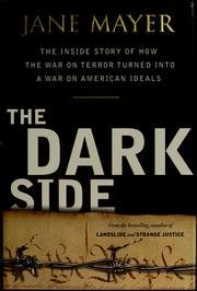The Dark Side: the Inside Story of How the War on Terror Turned Into a War on Am by Jane Mayer
