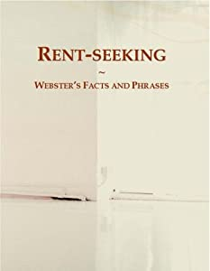 Rent-seeking: Webster's Facts and Phrases Icon Group International