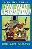 Jon Scieszka Me Oh Maya #13 (Time Warp Trio (Puffin Paperback))