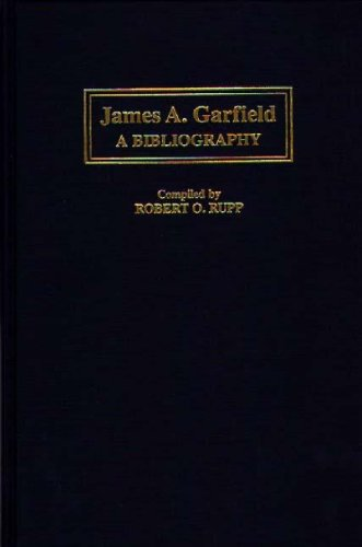 James A. Garfield: A Bibliography (Bibliographies of the Presidents of the United States)