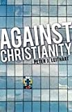 Against Christianity (1591280060) by Leithart, Peter J.