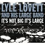 echange, troc Lyle Lovett - It's Not Big It's Large