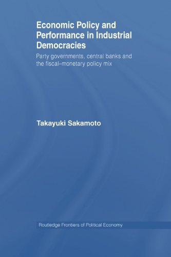 Economic Policy and Performance in Industrial Democracies: Party Governments, Central Banks and the Fiscal-Monetary Poli