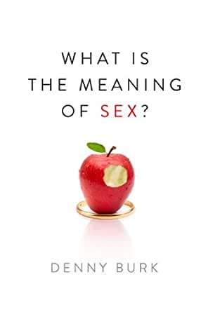 What Is the Meaning of Sex? - Kindle edition by Denny Burk