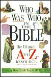 Image for Who Was Who in the Bible: The Ulatimate A to Z Resource