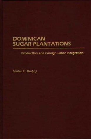 Dominican Sugar Plantations: Production and Foreign Labor Integration: Production and Foreign Labour Integration