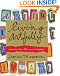 Living Artfully: Create the Life You...