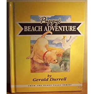 Puppy's Beach Adventure : Puppy Goes To The Seaside (The Puppy Tale series ) by Gerald Durrell
