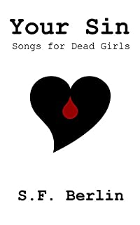 Your Sin: Songs For Dead Girls by S. F. Berlin ebook deal