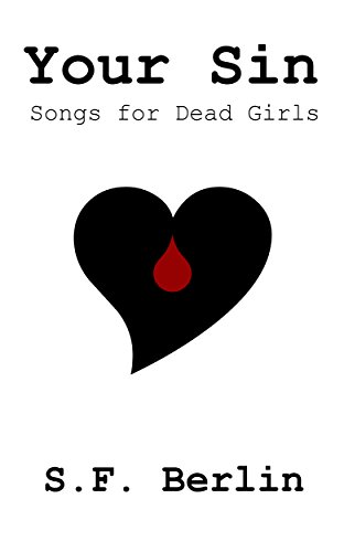 S.F. Berlin - Your Sin: Songs for Dead Girls (A first-of-its-kind multi-media, erotic murder mystery novel)