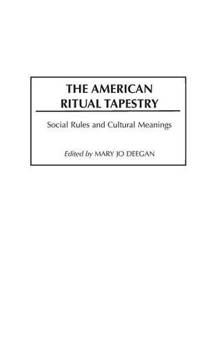 The American Ritual Tapestry: Social Rules and Cultural Meanings (Contributions in Sociology (Hardcover))
