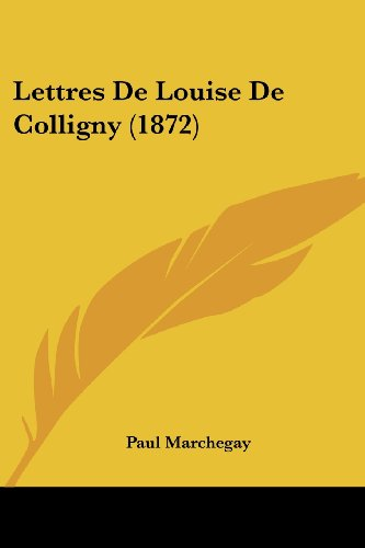 Lettres de Louise de Colligny (1872)