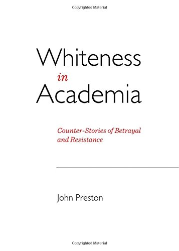 Whiteness in Academia: Counter-Stories of Betrayal and Resistance (Post-Intercultural Communication and Education)