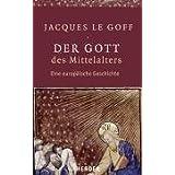 """Der Gott des Mittelalters: Eine europ�ische Geschichte. Gespr�che mit Jean-Luc Pouthiervon """"Jacques LeGoff"""""""