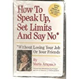 How to Speak Up, Set Limits and Say No, Without Losing Your Job or Your Friends