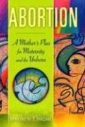 Abortion : A Mothers Plea For Maternity And The Unborn, MARYBETH T. HAGAN