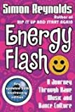 Energy Flash: A Journey Through Rave Music and Dance Culture (033045420X) by Reynolds, Simon