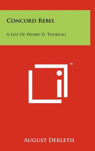 Concord Rebel: A Life of Henry D. Thoreau