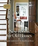 img - for New Rooms for Old Houses Beautiful Additions for the Traditional Home [HC,2007] book / textbook / text book