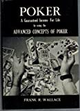 Poker: A Guaranteed Income for Life by Using the Advanced Concepts of Poker