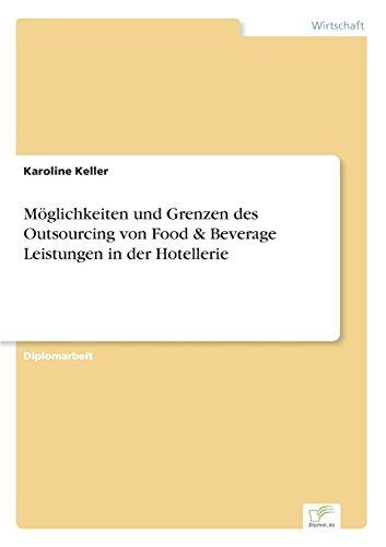 Möglichkeiten und Grenzen des Outsourcing von Food & Beverage Leistungen in der Hotellerie  [Keller, Karoline] (Tapa Blanda)