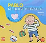 Pablo no quiere estar solo/ Paul does not Want to be Alone (Cuentos Para Sentir / Stories to Feel) (Spanish Edition)