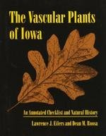 The Vascular Plants of Iowa: An Annotated Checklist and Natural History (Bur Oak Book), Lawrence J. Eilers, Dean M. Roosa