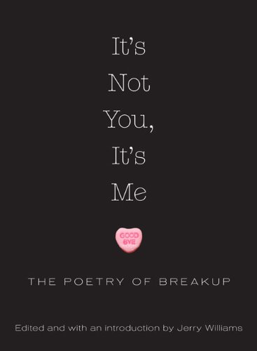 It's Not You, It's Me: The Poetry of Breakup