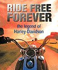 Ride Free Forever: Harley Davidson