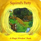 Squirrel's Party (A Magic Window Book)