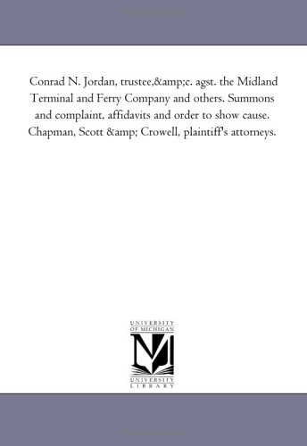 Conrad N. Jordan, trustee,&c. agst. the Midland Terminal and Ferry Company and others. Summons and complaint, affidavits and order to show cause. Chapman, Scott & Crowell, plaintiff's attorneys. PDF
