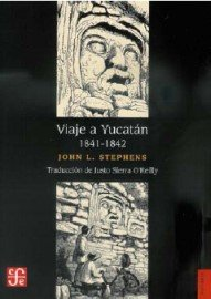 Viaje a Yucat n 1841 - 1842 (Seccion de Obras de Historia) (Spanish Edition)