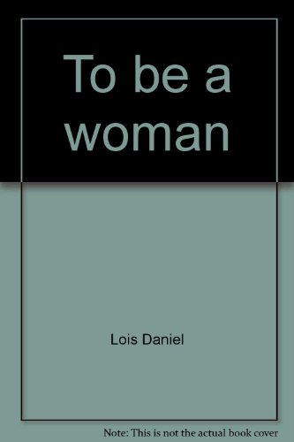 To Be a Woman, Daniel, Lois (Compiled By), And Wood, Muriel