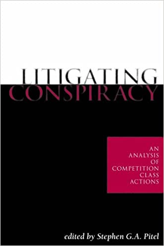 Litigating Conspiracy: An Analysis of Competition Class Actions written by Stephen Pitel