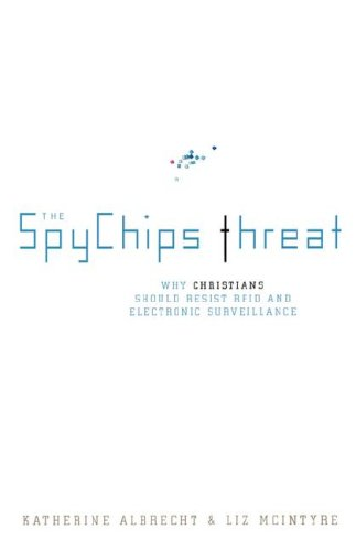 Image of The Spychips Threat: Why Christians Should Resist RFID and Electronic Surveillance