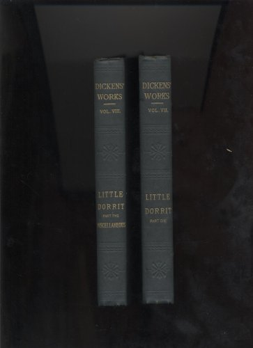 Dickens' Works Little Dorrit Part One and Part Two Miscellaneous, Charles Dickens