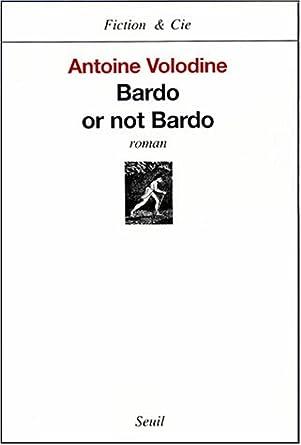 Bardo or not Bardo - Antoine Volodine