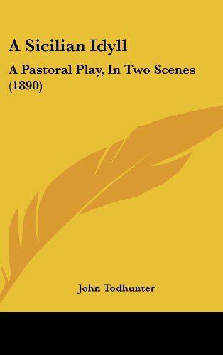A Sicilian Idyll: A Pastoral Play, in Two Scenes (1890)