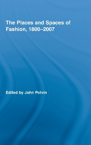 The Places and Spaces of Fashion, 1800-2007 (Routledge Research in Cultural and Media Studies)