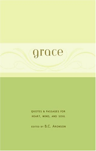 Grace: Quotes & Passages for Heart, Mind, and Soul, B.C. Aronson