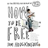 "How To Be Freevon ""Tom Hodgkinson"""