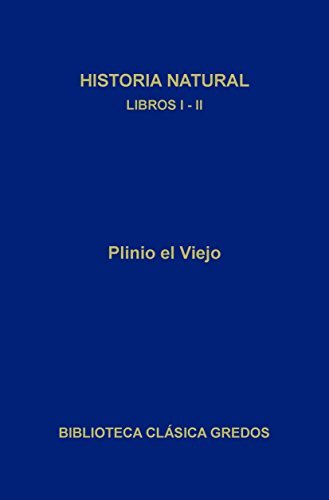 Historia natural. Libros I-II (Biblioteca Clásica Gredos)