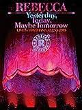 Yesterday, Today, Maybe Tomorrow LIVE in YOKOHAMA ARENA 2015 [DVD]【Loppi・HMV限定盤】
