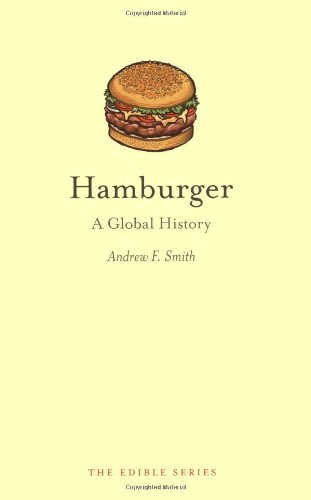 Hamburger: A Global History (Reaktion Books - Edible)