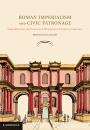 Roman Imperialism and Civic Patronage: Form, Meaning and Ideology in Monumental Fountain Complexes