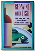 Red Wine With Fish: The New Art of Matching Wine With Food