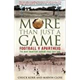 More Than Just a Game: Football v Apartheidby Prof. Chuck Korr