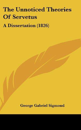 The Unnoticed Theories Of Servetus: A Dissertation (1826)