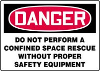"DANGER DO NOT PERFORM A CONFINED SPACE RESCUE WITHOUT PROPER SAFETY EQUIPMENT Sign - 10"" x 14"" .040 Aluminum"