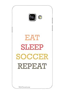 MiiCreations 3D Printed Back Cover for Samsung Galaxy A7 (2016),Eat|Sleep|Soccer|Repeat